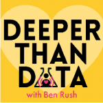 Deeper Than Data with Ben Rush podcast logo
